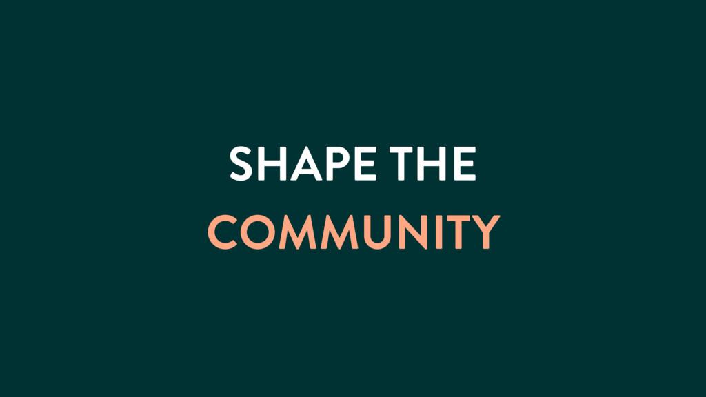 SHAPE THE COMMUNITY