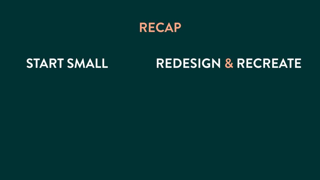 START SMALL RECAP REDESIGN & RECREATE