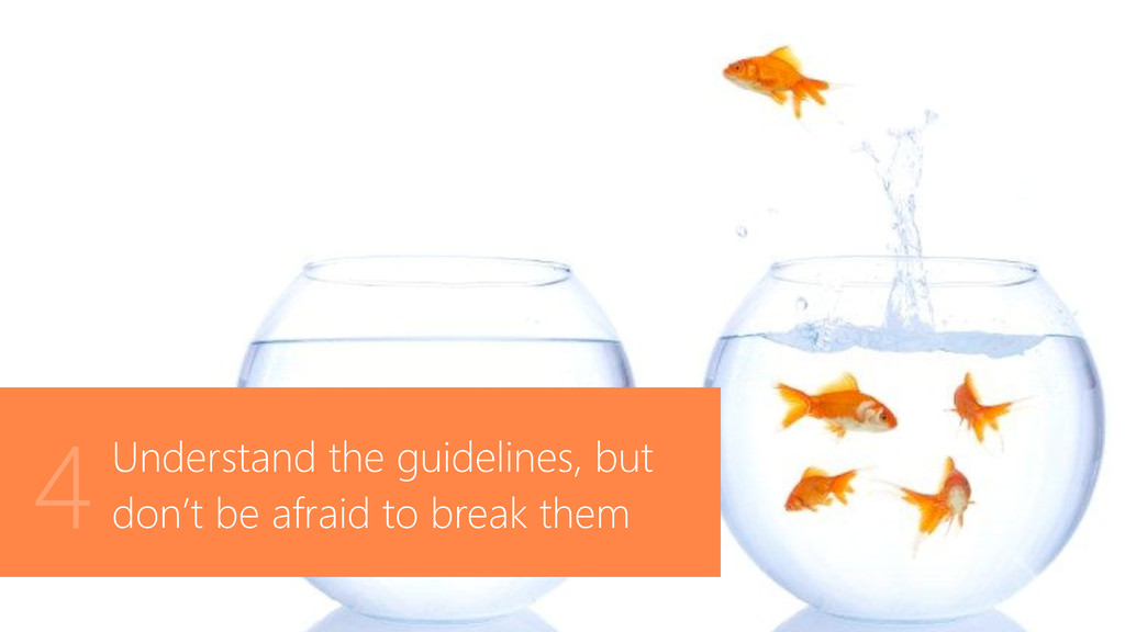 Understand the guidelines, but don't be afraid ...