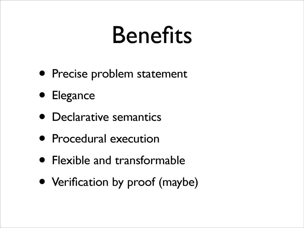 Benefits • Precise problem statement • Elegance ...