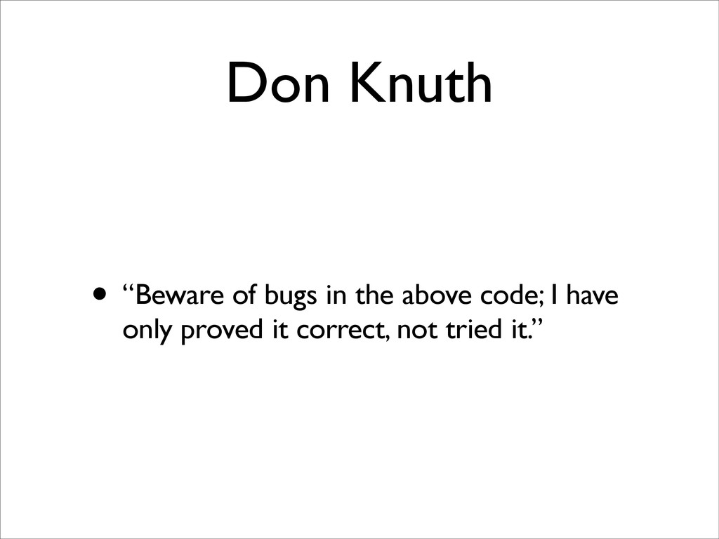 """• """"Beware of bugs in the above code; I have onl..."""