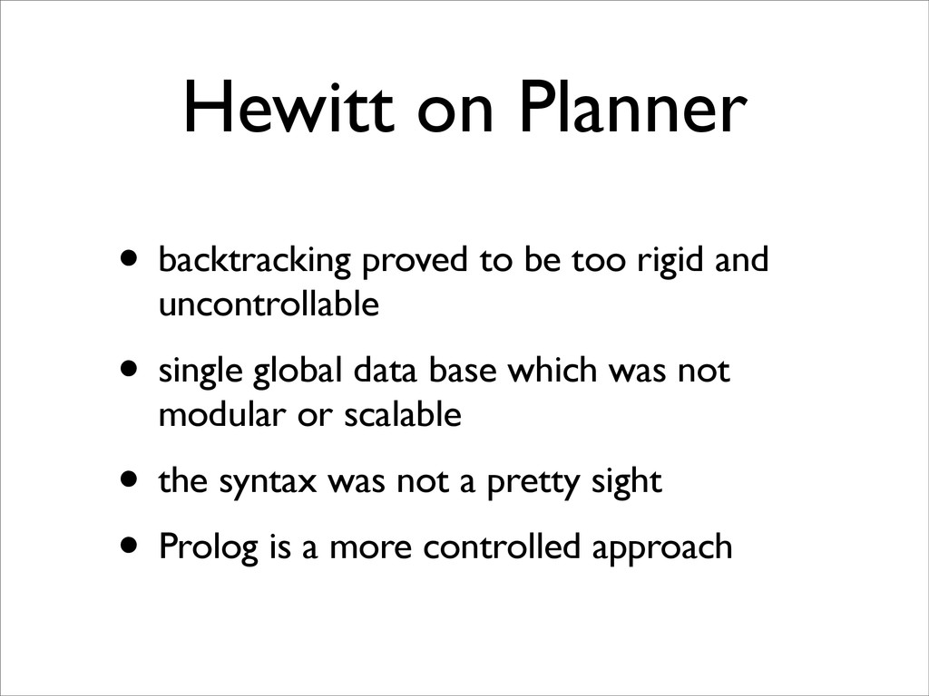 Hewitt on Planner • backtracking proved to be t...