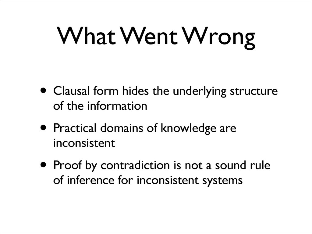 What Went Wrong • Clausal form hides the underl...
