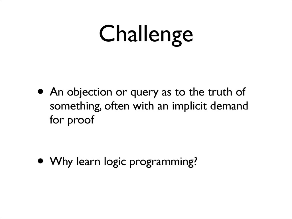 Challenge • An objection or query as to the tru...