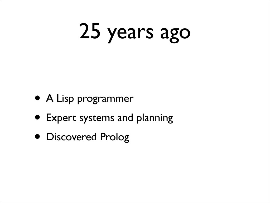 25 years ago • A Lisp programmer • Expert syste...