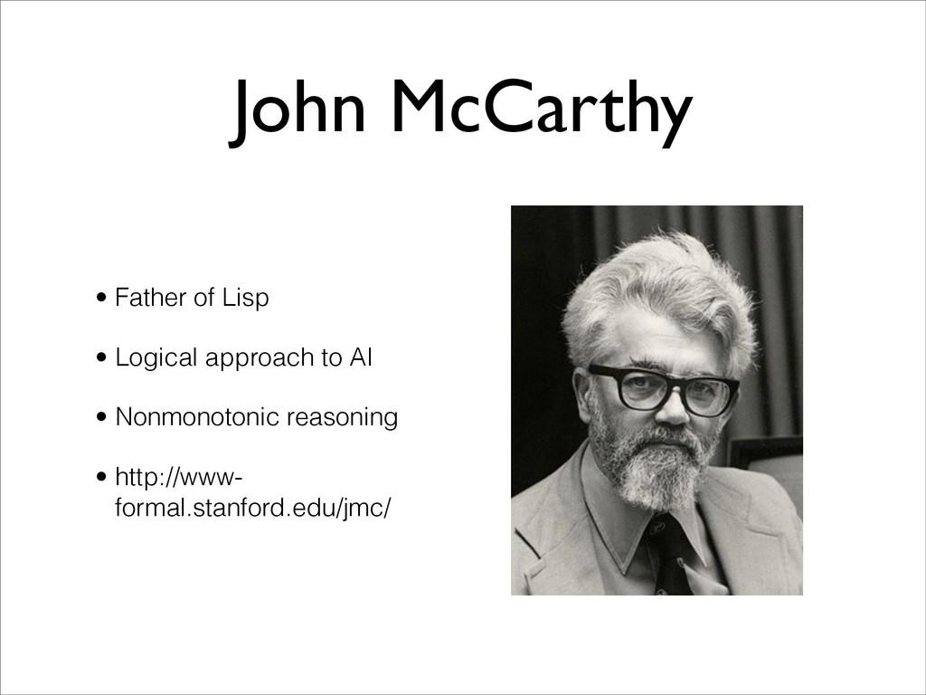 John McCarthy • Father of Lisp • Logical approa...