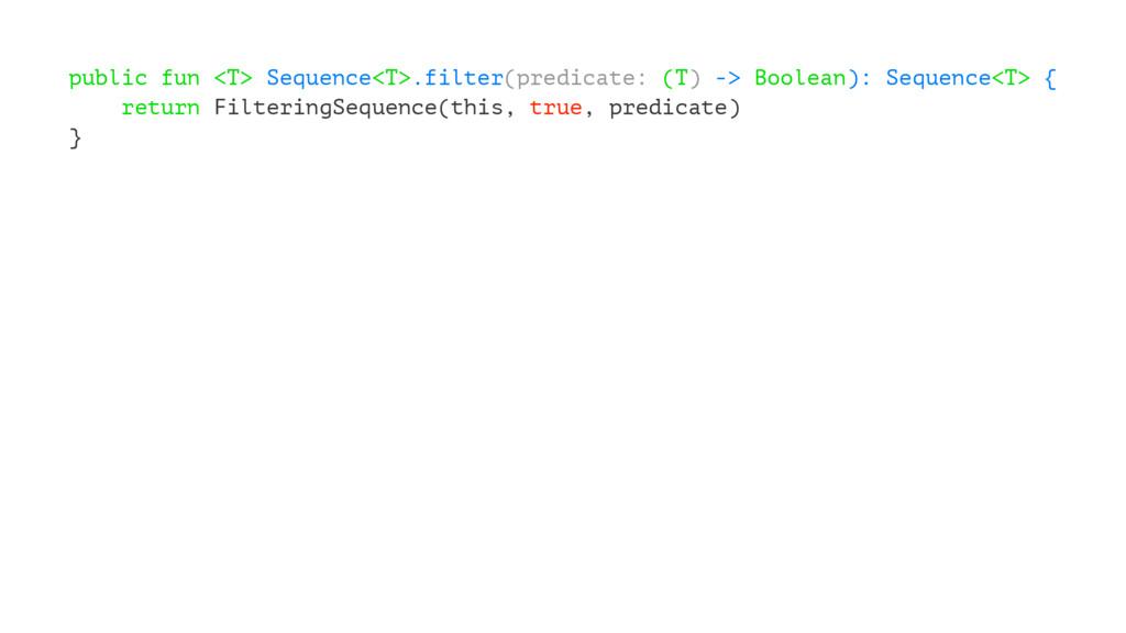 public fun <T> Sequence<T>.filter(predicate: (T...