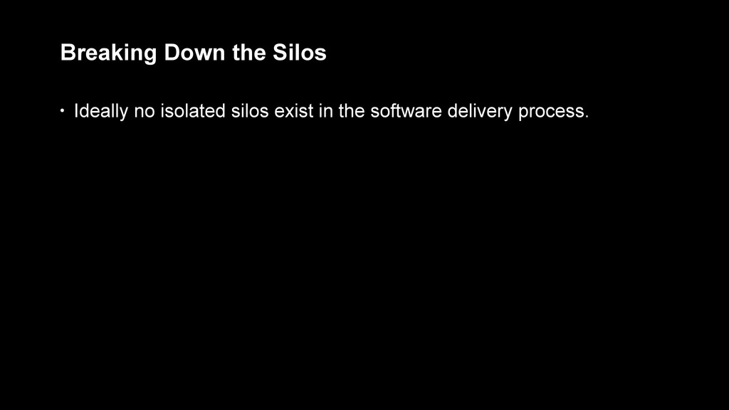 • Ideally no isolated silos exist in the softwa...