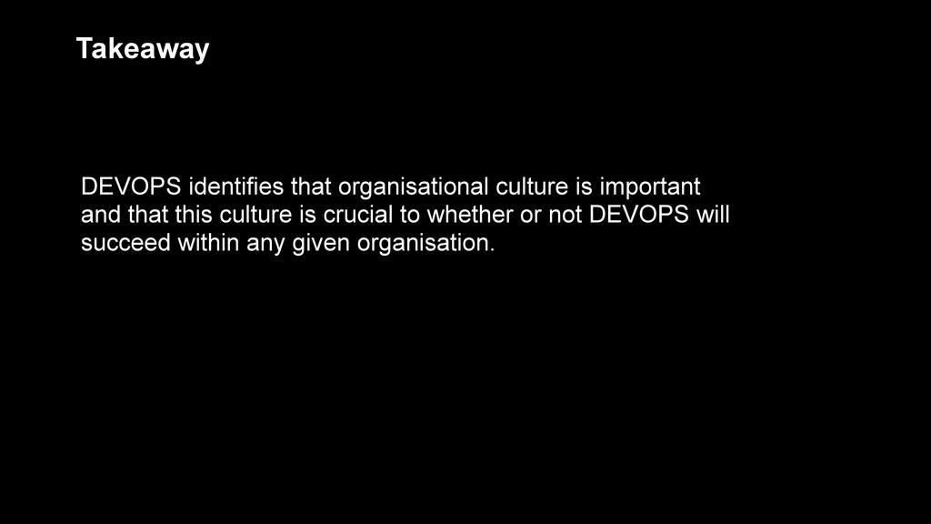 DEVOPS identifies that organisational culture i...