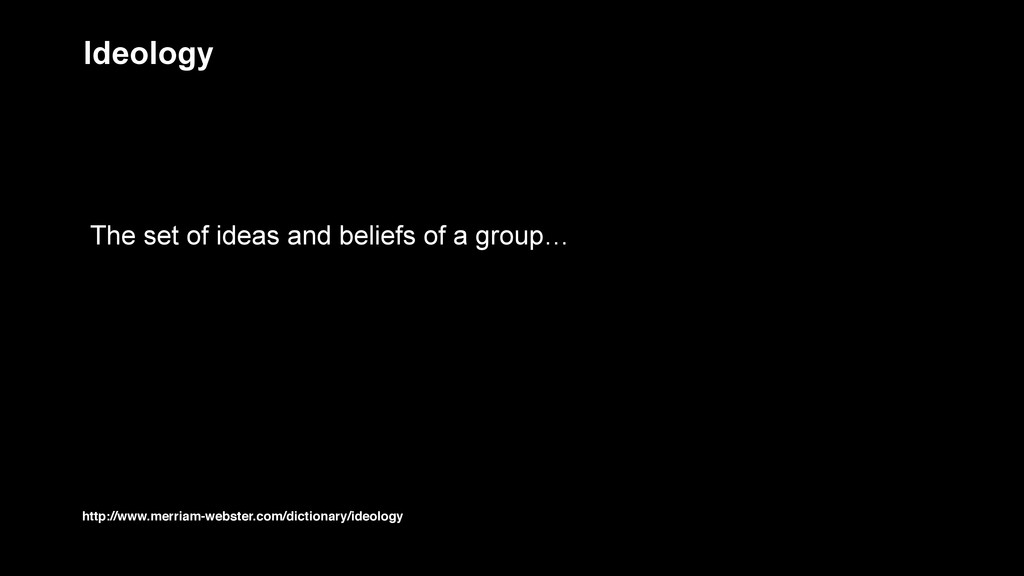 Ideology The set of ideas and beliefs of a grou...