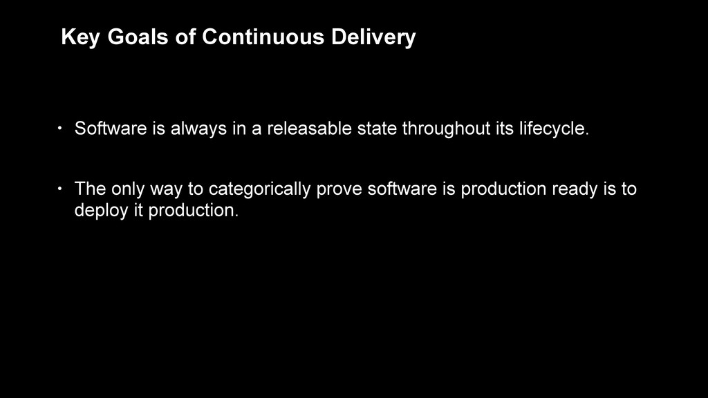 Key Goals of Continuous Delivery • Software is ...