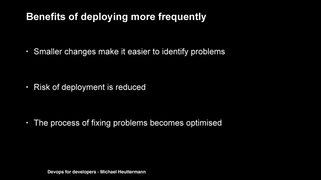 Benefits of deploying more frequently • Smaller...