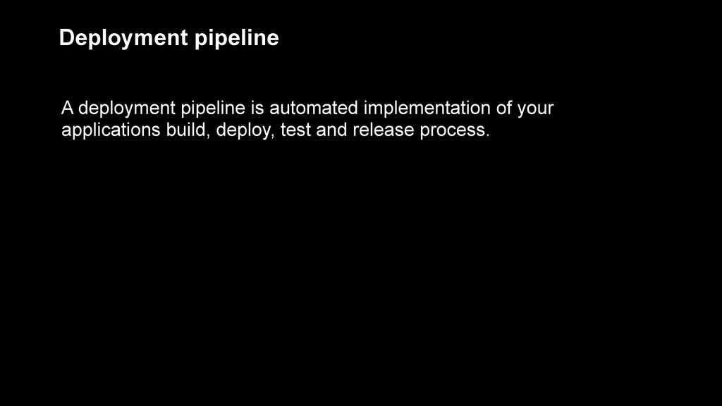 A deployment pipeline is automated implementati...
