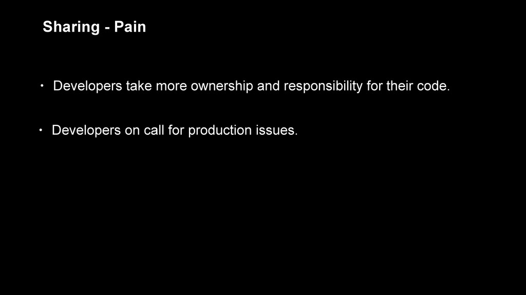 Sharing - Pain • Developers take more ownership...