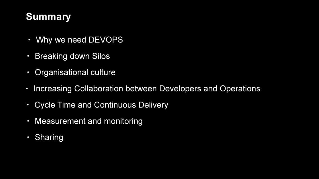 Summary • Why we need DEVOPS • Breaking down Si...