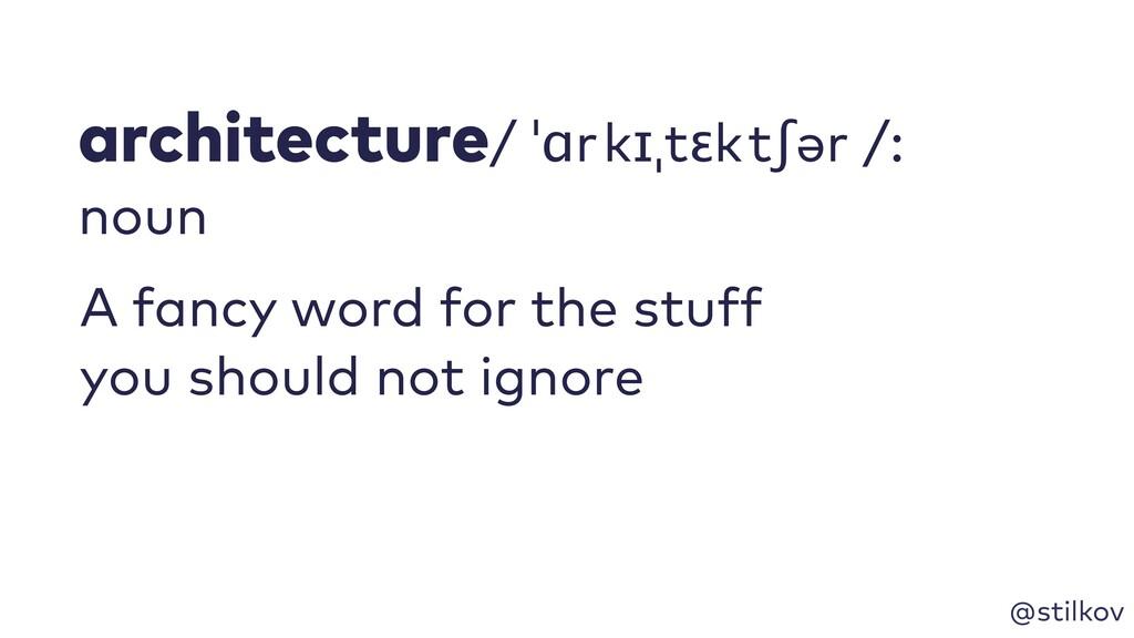 @stilkov architecture/ ˈɑrkɪˌtɛktʃər /: noun...