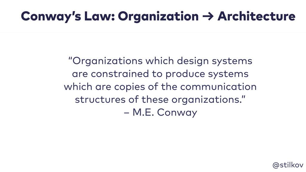 @stilkov Conway's Law: Organization → Architect...