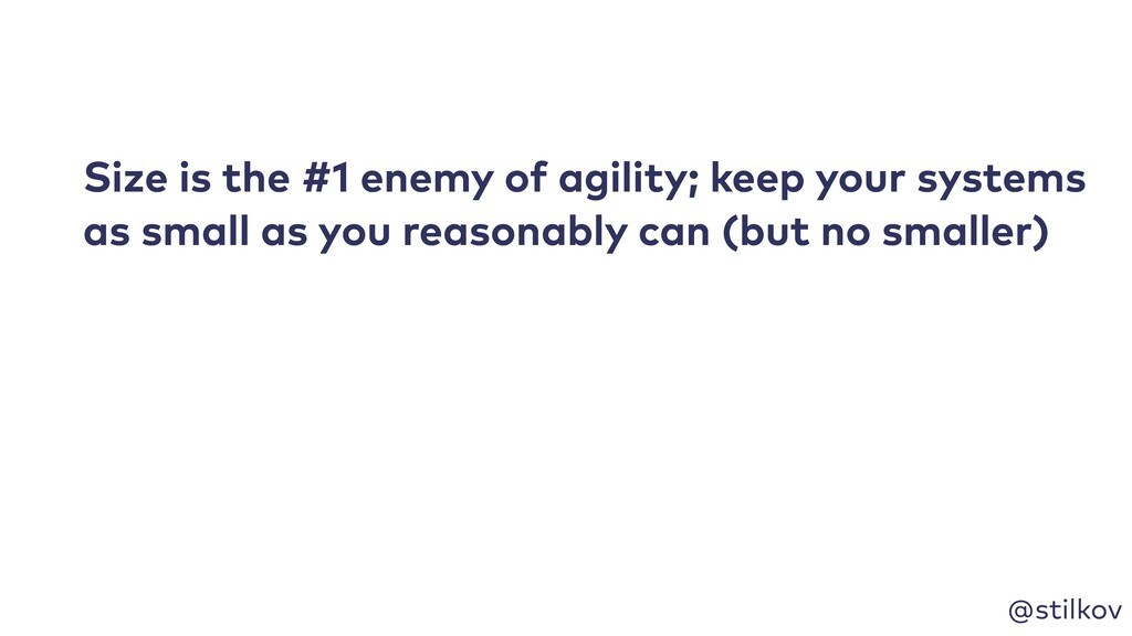 @stilkov Size is the #1 enemy of agility; keep ...
