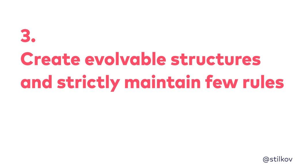 @stilkov 3. Create evolvable structures and str...