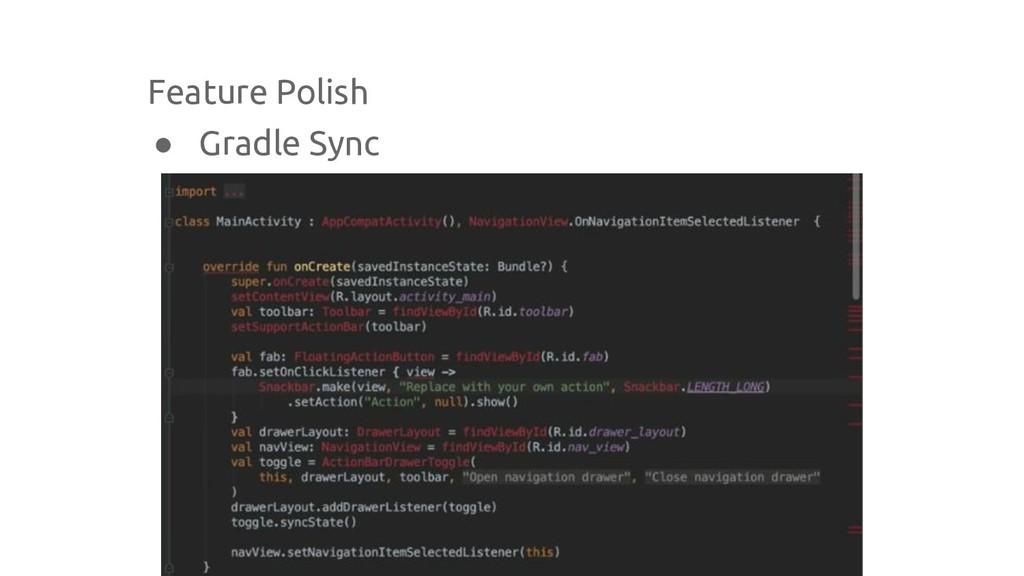 Feature Polish ● Gradle Sync