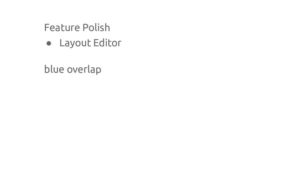 Feature Polish ● Layout Editor blue overlap