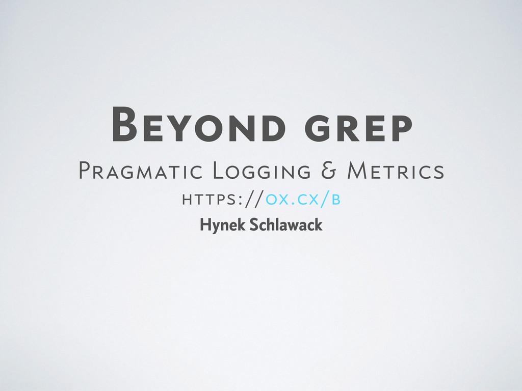 Beyond grep  Pragmatic Logging & Metrics  https...