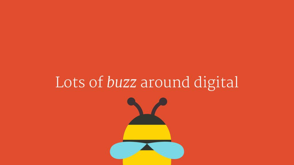 Lots of buzz around digital