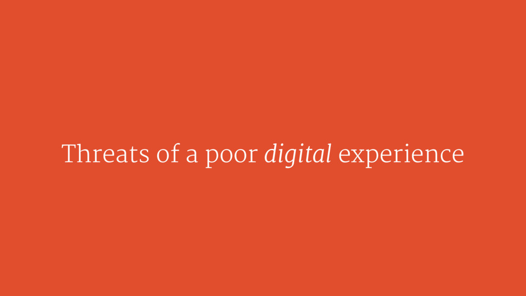 Threats of a poor digital experience