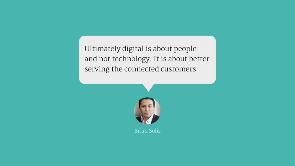 Ultimately digital is about people and not tech...