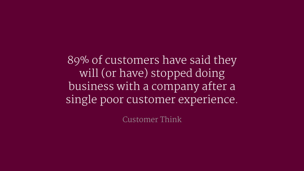 89% of customers have said they will (or have) ...