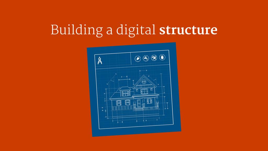Building a digital structure
