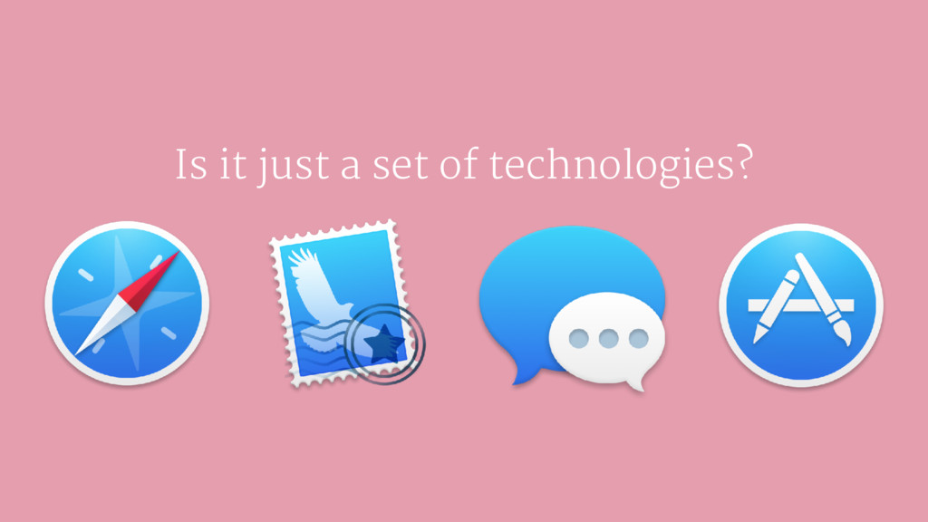 Is it just a set of technologies?