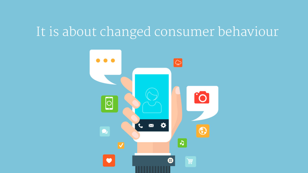 It is about changed consumer behaviour