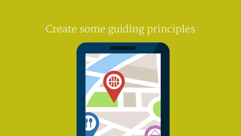 Create some guiding principles