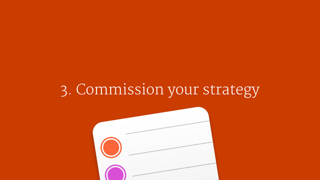 3. Commission your strategy