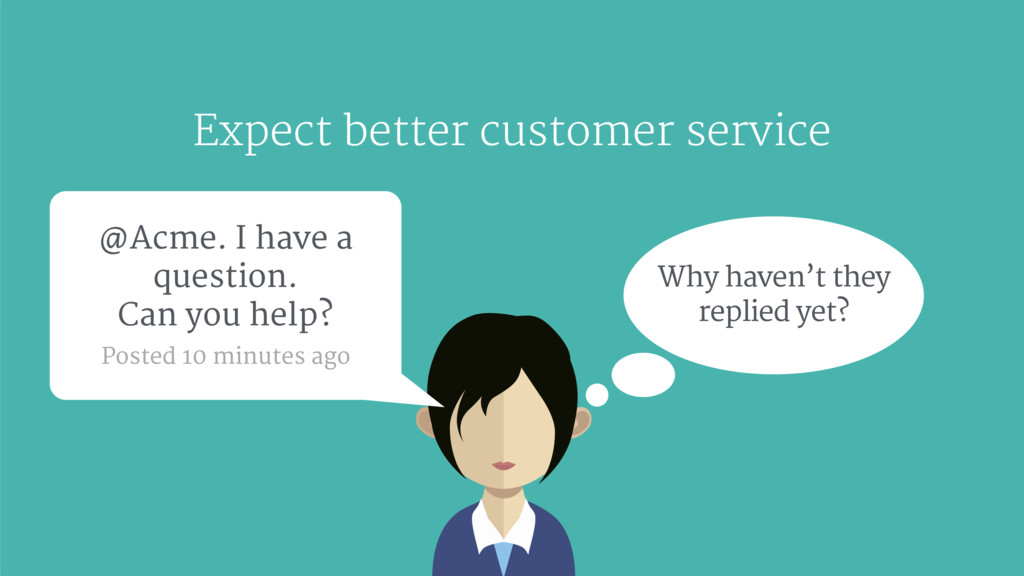 Expect better customer service @Acme. I have a ...