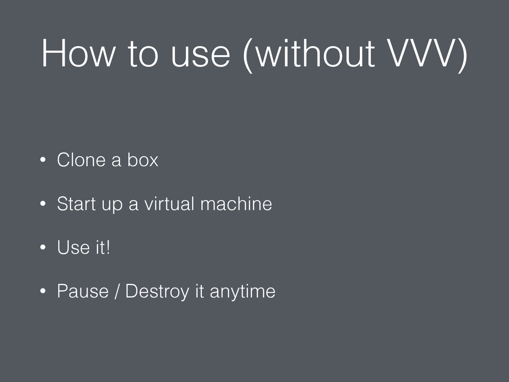 How to use (without VVV) • Clone a box • Start ...