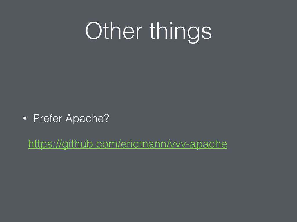 Other things • Prefer Apache? https://github.co...