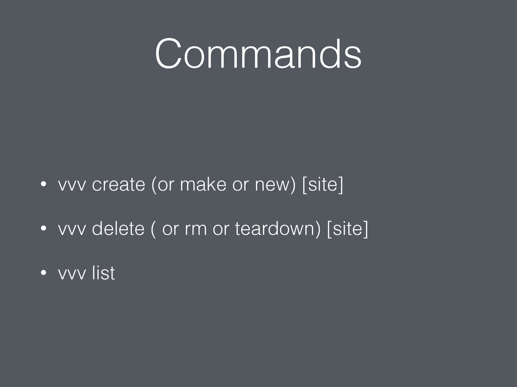 Commands • vvv create (or make or new) [site] •...
