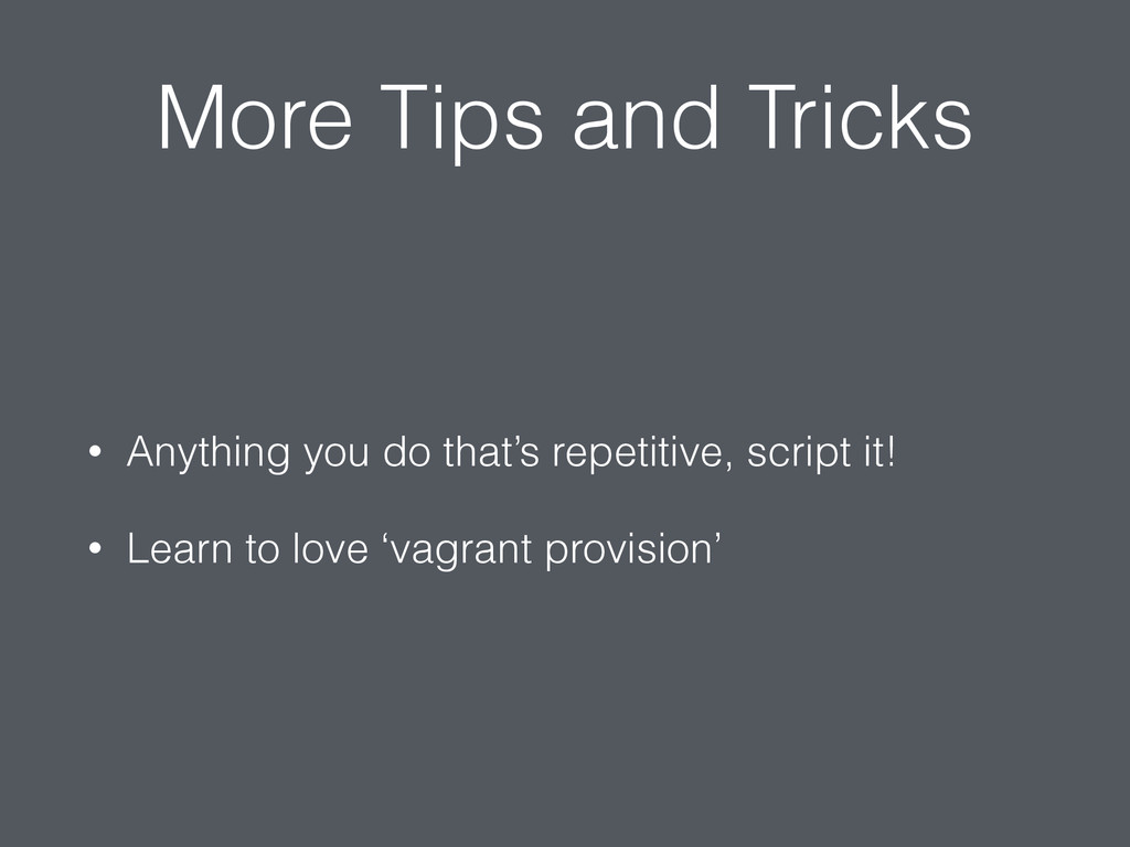 More Tips and Tricks • Anything you do that's r...