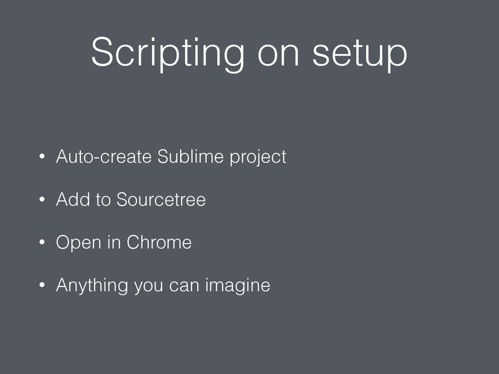 Scripting on setup • Auto-create Sublime projec...