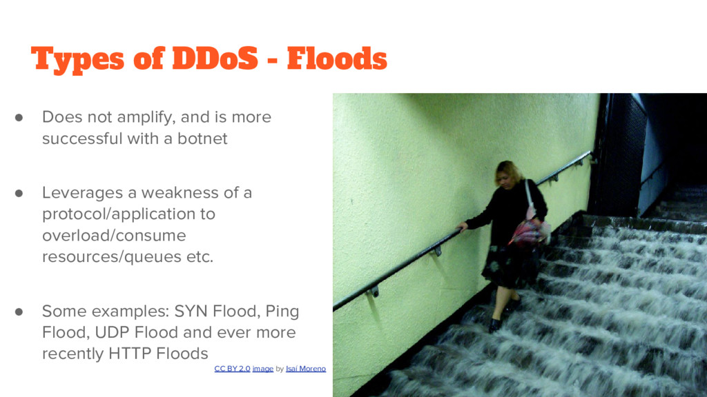 Types of DDoS - Floods ● Does not amplify, and ...
