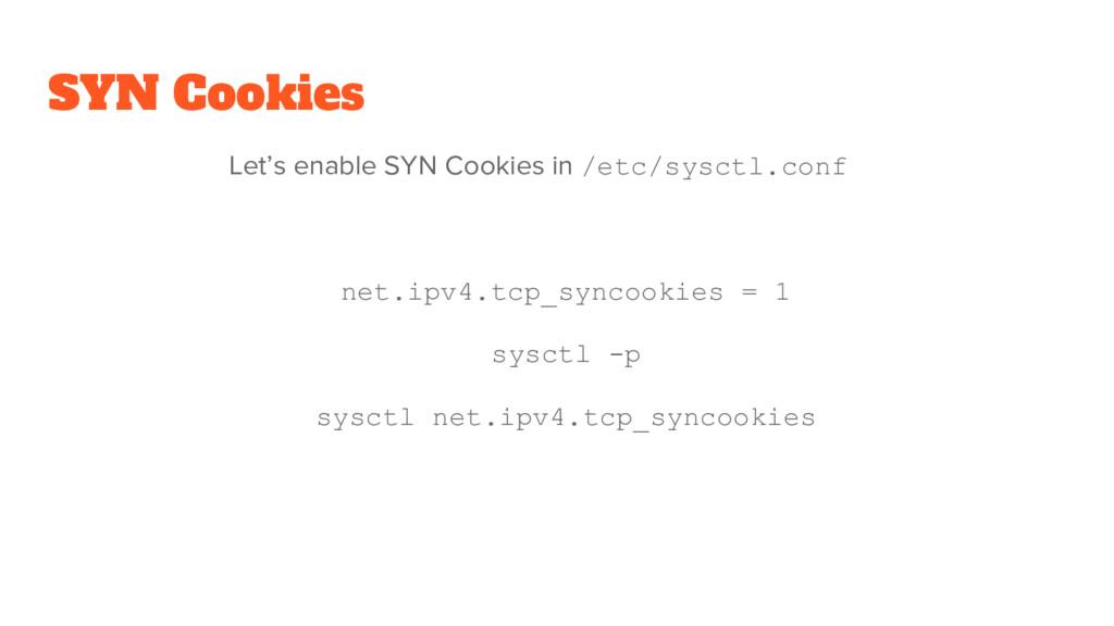 SYN Cookies Let's enable SYN Cookies in /etc/sy...