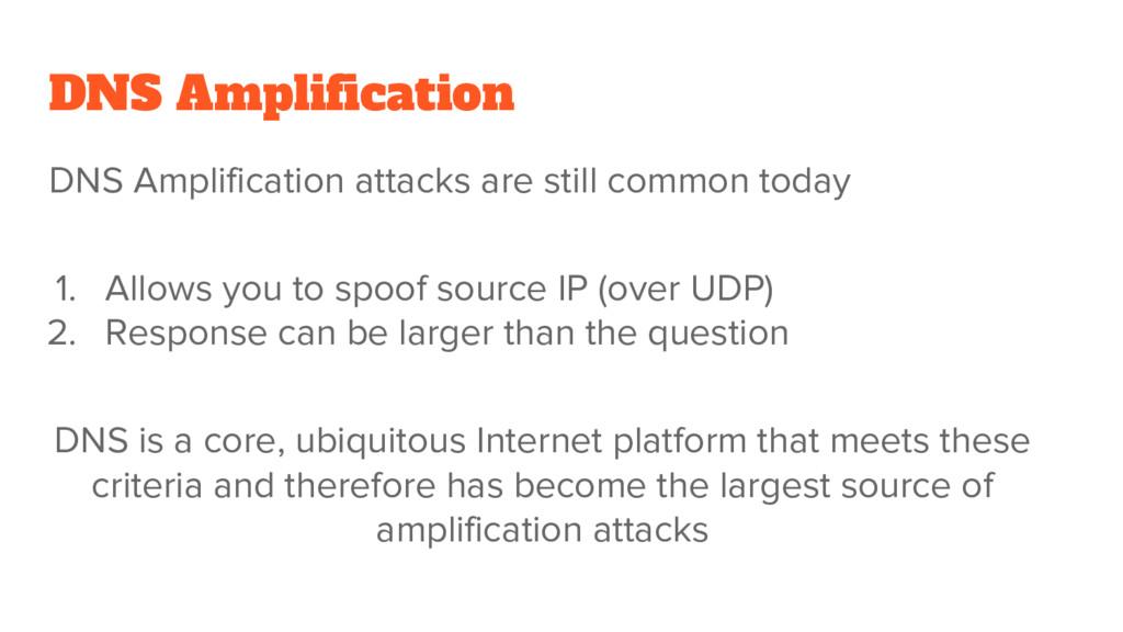 DNS Amplification DNS Amplification attacks are...