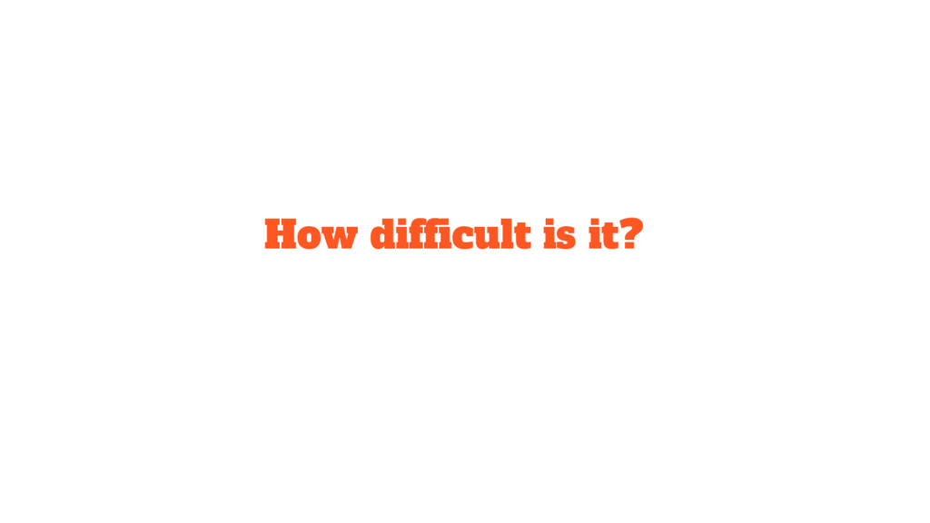 How difficult is it?