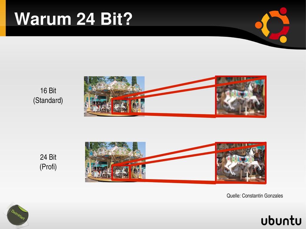 Warum 24 Bit? 16 Bit (Standard) 24 Bit (Profi) ...