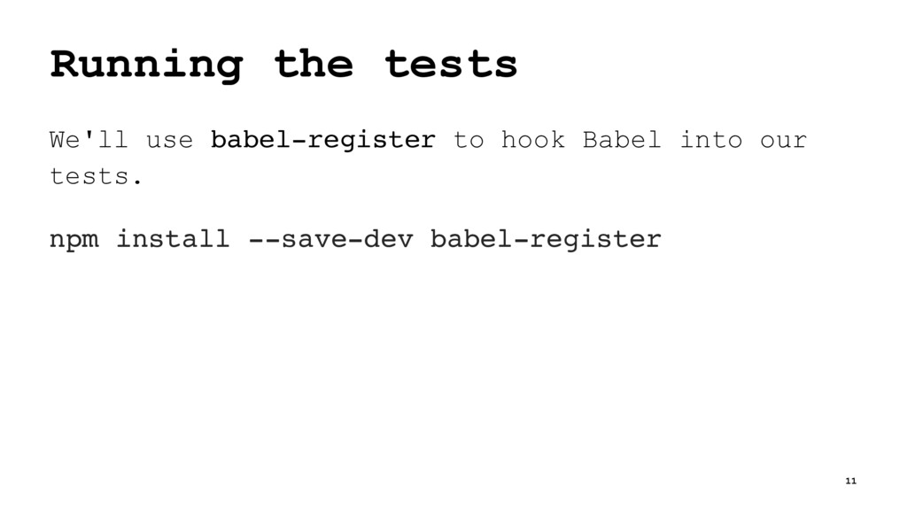 Running the tests We'll use babel-register to h...
