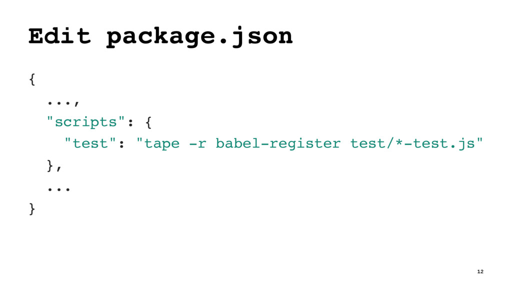 """Edit package.json { ..., """"scripts"""": { """"test"""": """"..."""