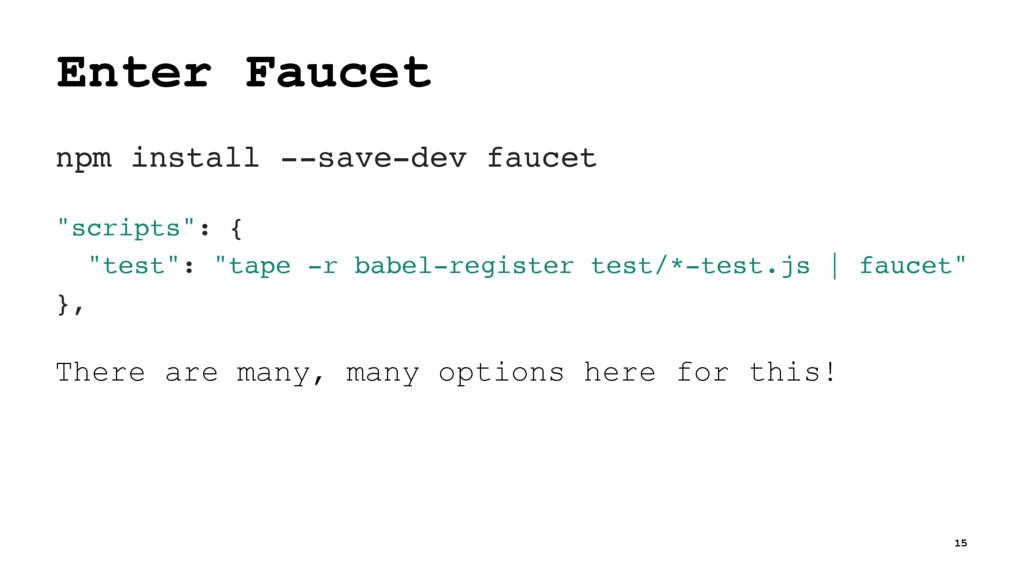 """Enter Faucet npm install --save-dev faucet """"scr..."""