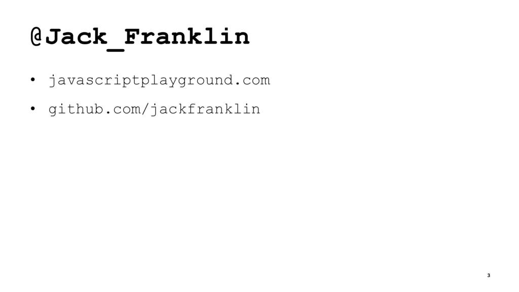 @Jack_Franklin • javascriptplayground.com • git...